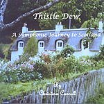 Christina Connell Thistle Dew: A Symphonic Journey To Scotland