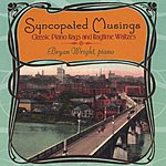 Bryan Wright Syncopated Musings: Classic Piano Rags And Ragtime Waltzes