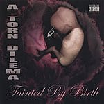 A Torn Dilema Tainted By Birth (Parental Advisory)
