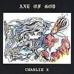 Charlie X Axe Of God