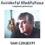 Sam Conjerti Accidental Meditation/A Daydream Performance