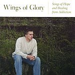 Ben Fales Wings Of Glory: Songs Of Hope And Healing From Addiction
