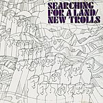 New Trolls Searching For A Land