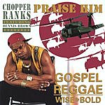 Chopper Ranks Praise Him Vol.2