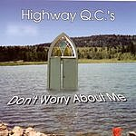 The Highway Q.C.'s Don't Worry About Me