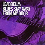 Leadbelly Blues, Stay Away From My Door