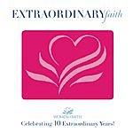 Women of Faith Extraordinary Faith: Celebrating 10 Years