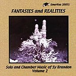 Sy Brandon Fantasies And Realities: Solo And Chamber Music Of Sy Brandon, Vol.2