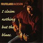 Fruteland Jackson I Claim Nothing But The Blues