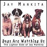 Jay Mankita Dogs Are Watching Us