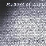 J.C. Mathews Shades Of Gray