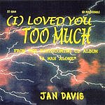 Jan Davis I Loved You Too Much