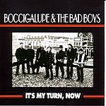 Boccigalupe & The Bad Boys It's My Turn, Now