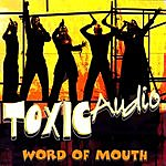 Toxic Audio Word Of Mouth