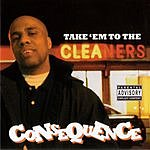Consequence Take 'Em To The Cleaners (Parental Advisory)