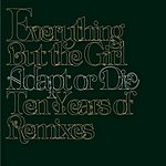 Everything But The Girl Adapt Or Die: 10 Years Of Remixes (With Bonus Track 'Rollercoaster')