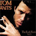 Tom Waits The Early Years, Vol.2