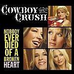Cowboy Crush Nobody Ever Died Of A Broken Heart