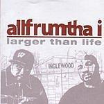 Allfrumtha I Larger Than Life