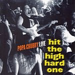 Popa Chubby Hit The High Hard One (Live)