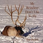 Sue Keller My Reindeer Don't Like To Fly