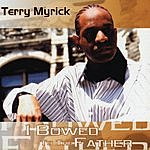 Terry Myrick I Bowed To The Father
