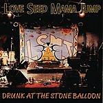 Love Seed Mama Jump Drunk At The Stone Balloon