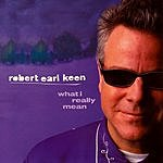 Robert Earl Keen What I Really Mean