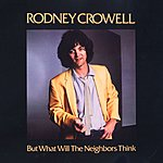 Rodney Crowell But What Will The Neighbors Think