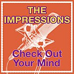 The Impressions Check Out Your Mind!
