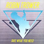 Robin Trower Take What You Need