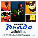 Pérez Prado Our Man In Havana - The Very Best Of