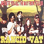 Rancid Vat We Hate You All The Way From Texas!