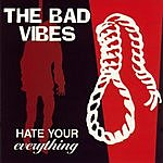 The Bad Vibes Hate Your Everything