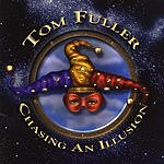 Tom Fuller Chasing An Illusion