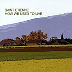 Saint Etienne How We Used To Live