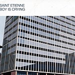 Saint Etienne Boy Is Crying