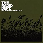 The Radio Dept. Why Won't You Talk About It?