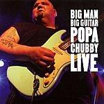 Popa Chubby BIg Man Big Guitar, Popa Chubby Live