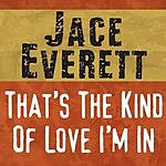 Jace Everett That's The Kind Of Love I'm In