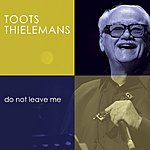 Toots Thielemans Do Not Leave Me