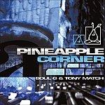 Soul G & Tony Match Pineapple Corner