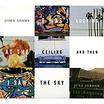 John Adams I Was Looking At The Ceiling And Then I Saw The Sky, Songplay