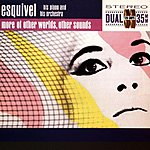 Esquivel More Of Other Worlds, Other Sounds