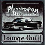 Alan Farrington Lounge Out!