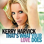 Kerry Harvick That's What Your Love Does