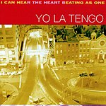 Yo La Tengo I Can Hear The Heart Beating As One
