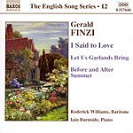 Roderick Williams The English Song Series, Vol.12: I Said To Love/Let Us Garlands Bring/Before And After Summer