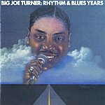 Big Joe Turner Big Joe Turner: The Rhythm & Blues Years