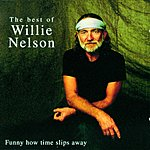 Willie Nelson Funny How Time Slips Away: The Best Of